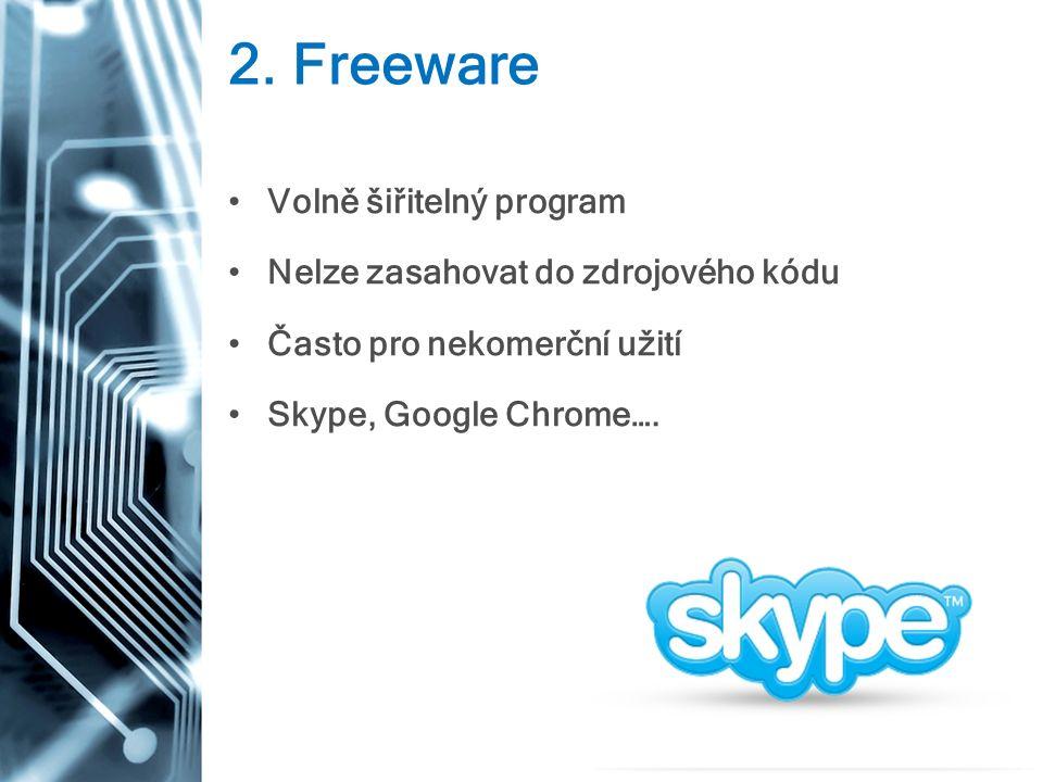 2. Freeware Volně šiřitelný program Nelze zasahovat do zdrojového kódu Často pro nekomerční užití Skype, Google Chrome….