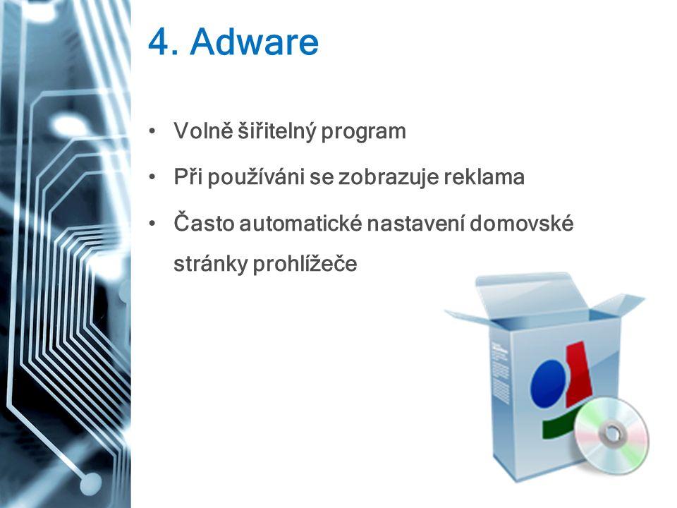 4. Adware Volně šiřitelný program Při používáni se zobrazuje reklama Často automatické nastavení domovské stránky prohlížeče