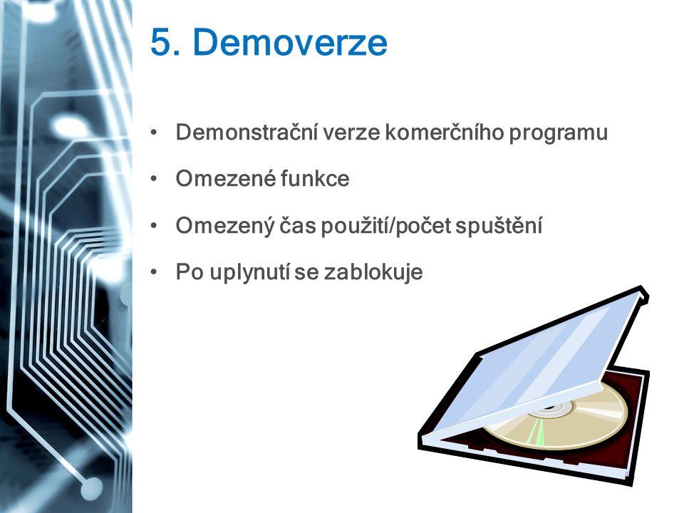 5. Demoverze Demonstrační verze komerčního programu Omezené funkce Omezený čas použití/počet spuštění Po uplynutí se zablokuje