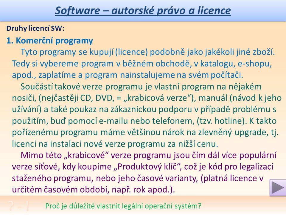 § Software – autorské právo a licence Diskutujte na téma typů SW a jejich požadovaného využití.