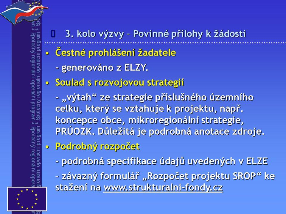 3. kolo výzvy – Povinné přílohy k žádosti  Čestné prohlášení žadateleČestné prohlášení žadatele - generováno z ELZY. Soulad s rozvojovou strategiíSou