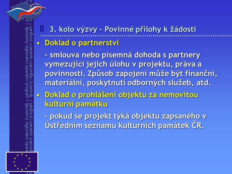 3. kolo výzvy – Povinné přílohy k žádosti  Doklad o partnerstvíDoklad o partnerství – smlouva nebo písemná dohoda s partnery vymezující jejich úlohu