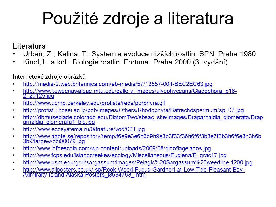 Použité zdroje a literatura Literatura Urban, Z.; Kalina, T.: Systém a evoluce nižších rostlin.