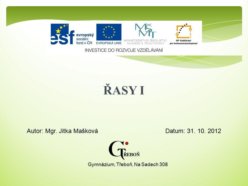 ŘASY I Autor: Mgr. Jitka MaškováDatum: 31. 10. 2012 Gymnázium, Třeboň, Na Sadech 308
