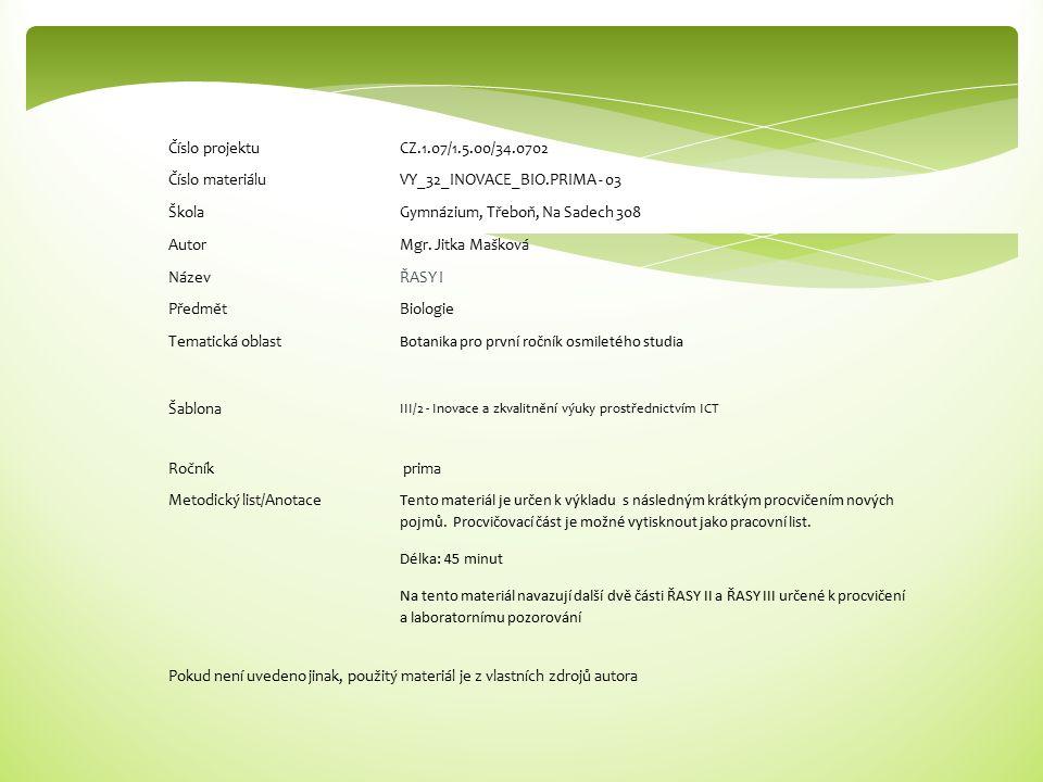 Číslo projektuCZ.1.07/1.5.00/34.0702 Číslo materiáluVY_32_INOVACE_BIO.PRIMA - 03 ŠkolaGymnázium, Třeboň, Na Sadech 308 AutorMgr.