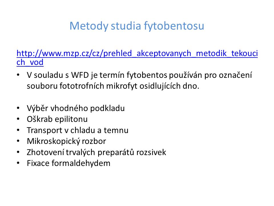 Metody studia fytobentosu http://www.mzp.cz/cz/prehled_akceptovanych_metodik_tekouci ch_vod V souladu s WFD je termín fytobentos používán pro označení