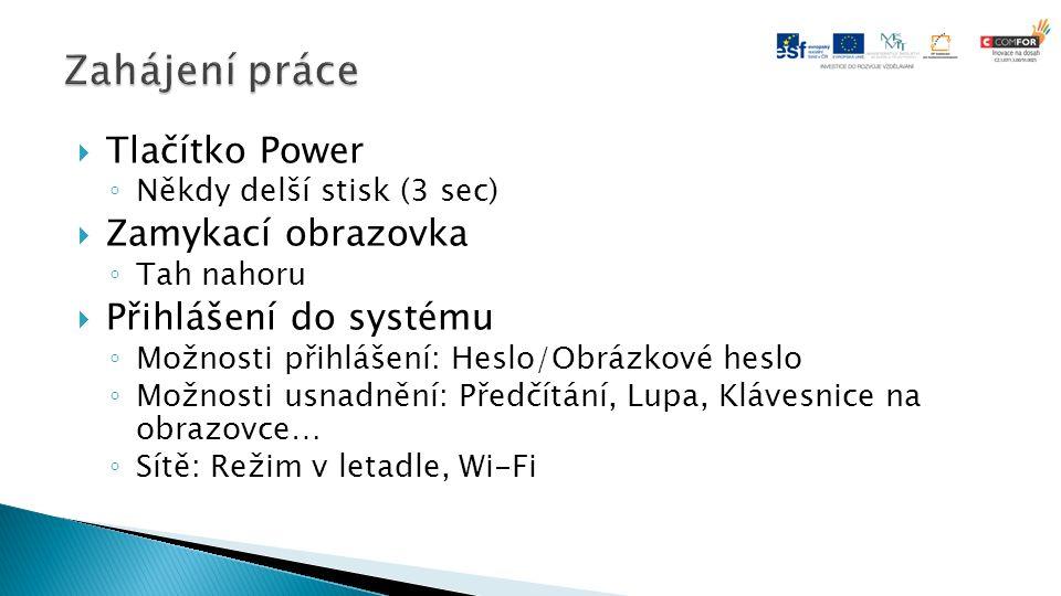  Tlačítko Power ◦ Někdy delší stisk (3 sec)  Zamykací obrazovka ◦ Tah nahoru  Přihlášení do systému ◦ Možnosti přihlášení: Heslo/Obrázkové heslo ◦ Možnosti usnadnění: Předčítání, Lupa, Klávesnice na obrazovce… ◦ Sítě: Režim v letadle, Wi-Fi