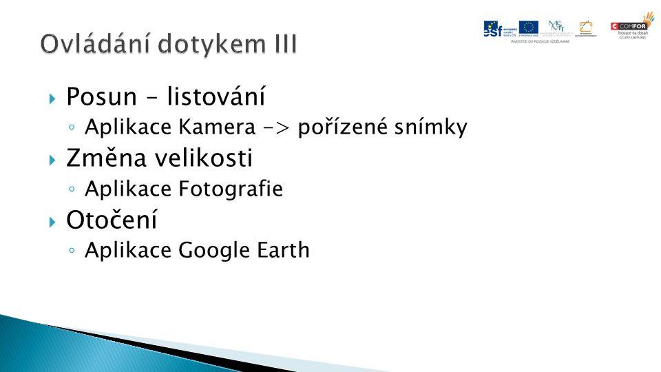  Posun – listování ◦ Aplikace Kamera -> pořízené snímky  Změna velikosti ◦ Aplikace Fotografie  Otočení ◦ Aplikace Google Earth