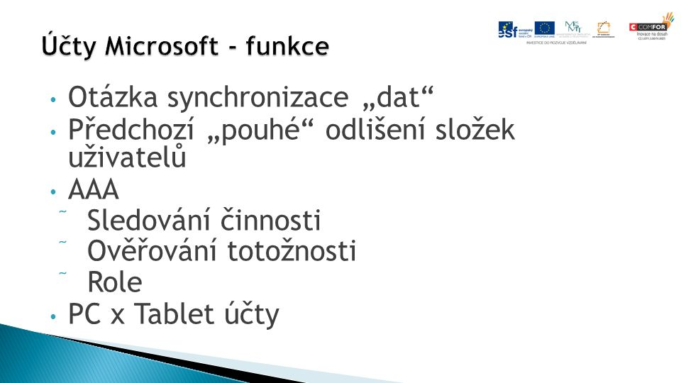 """Otázka synchronizace """"dat Předchozí """"pouhé odlišení složek uživatelů AAA  Sledování činnosti  Ověřování totožnosti  Role PC x Tablet účty"""