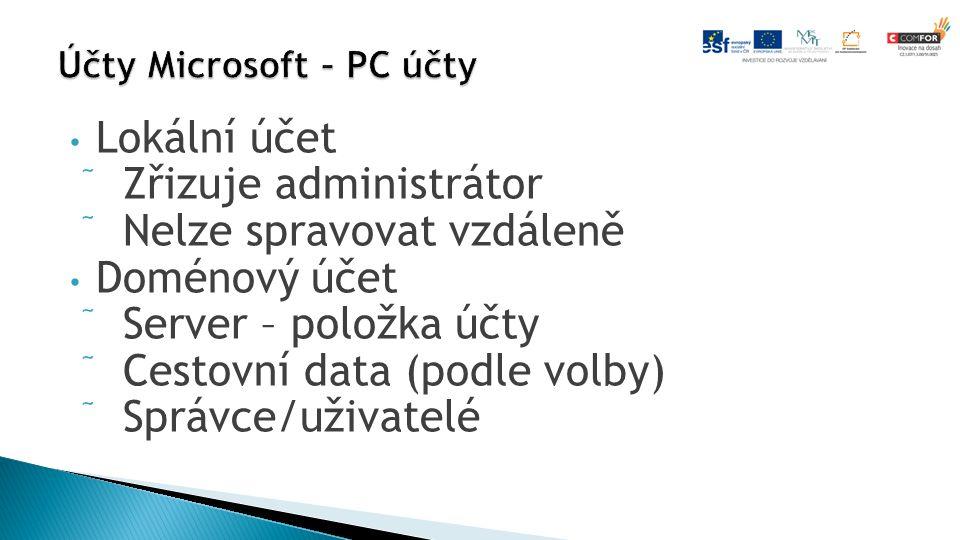 Lokální účet  Zřizuje administrátor  Nelze spravovat vzdáleně Doménový účet  Server – položka účty  Cestovní data (podle volby)  Správce/uživatelé