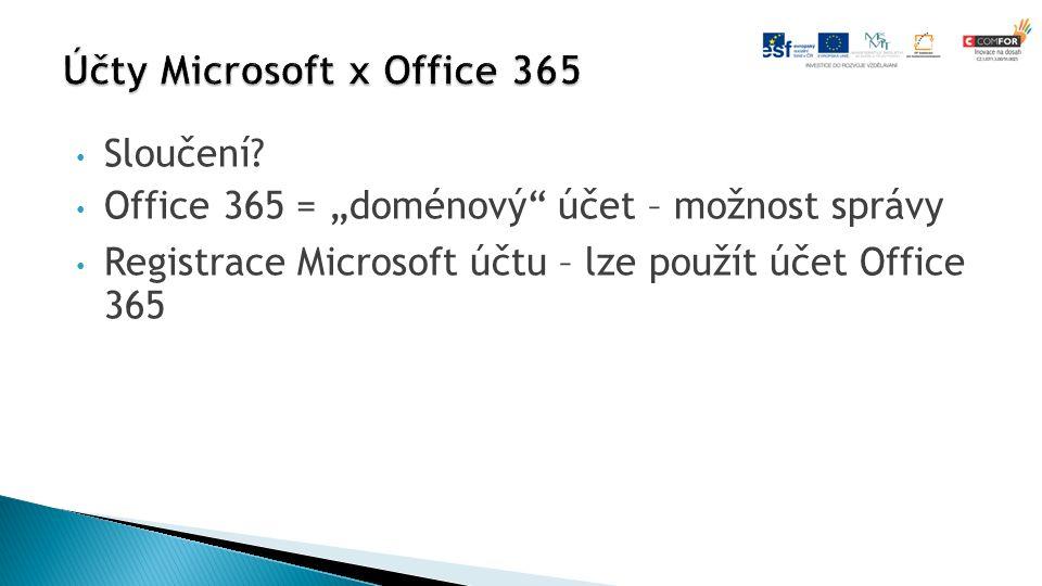 """Sloučení? Office 365 = """"doménový"""" účet – možnost správy Registrace Microsoft účtu – lze použít účet Office 365"""
