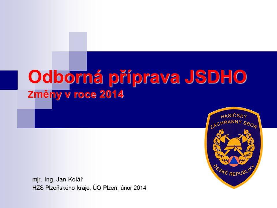 Odborná příprava JSDHO Z měny v roce 2014 mjr. Ing. Jan Kolář HZS Plzeňského kraje, ÚO Plzeň, únor 2014