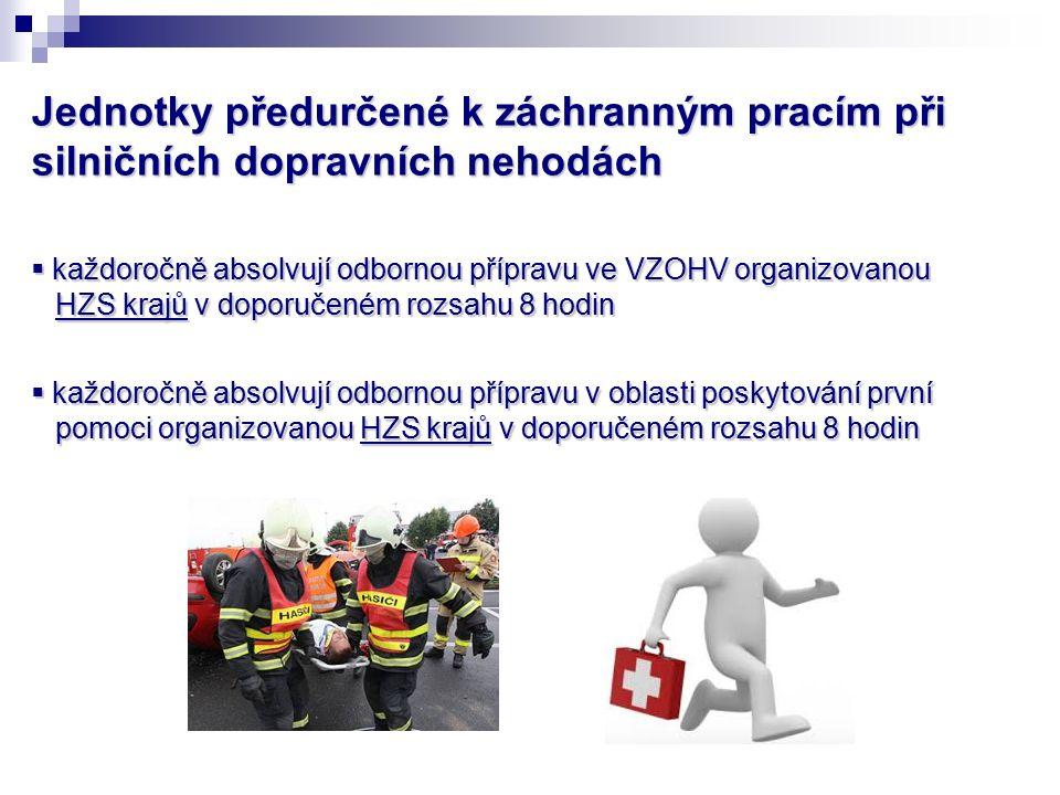 Jednotky předurčené k záchranným pracím při silničních dopravních nehodách  každoročně absolvují odbornou přípravu ve VZOHV organizovanou HZS krajů v doporučeném rozsahu 8 hodin  každoročně absolvují odbornou přípravu v oblasti poskytování první pomoci organizovanou HZS krajů v doporučeném rozsahu 8 hodin