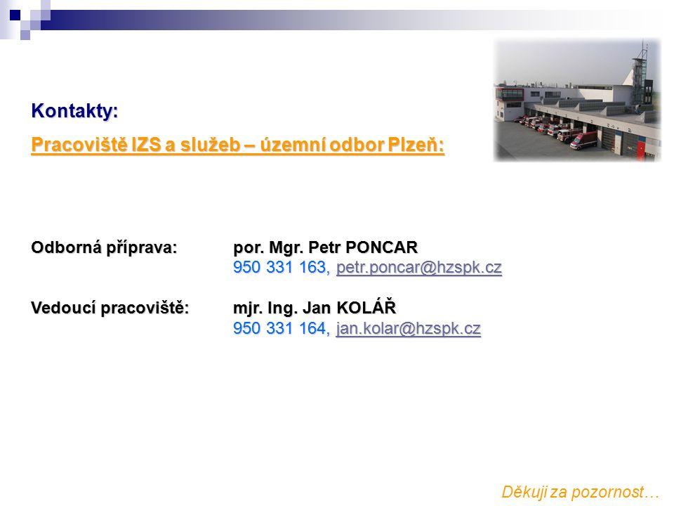 Kontakty: Pracoviště IZS a služeb – územní odbor Plzeň: Odborná příprava:por. Mgr. Petr PONCAR 950 331 163, petr.poncar@hzspk.cz Vedoucí pracoviště:mj