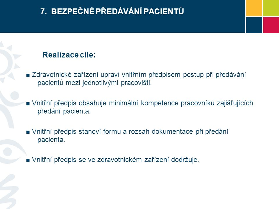 7. BEZPEČNÉ PŘEDÁVÁNÍ PACIENTŮ Realizace cíle: ■ Zdravotnické zařízení upraví vnitřním předpisem postup při předávání pacientů mezi jednotlivými praco