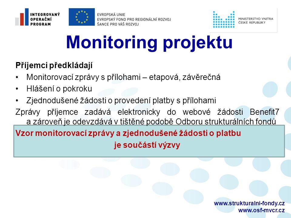 www.strukturalni-fondy.cz www.osf-mvcr.cz Monitoring projektu Příjemci předkládají Monitorovací zprávy s přílohami – etapová, závěrečná Hlášení o pokroku Zjednodušené žádosti o provedení platby s přílohami Zprávy příjemce zadává elektronicky do webové žádosti Benefit7 a zároveň je odevzdává v tištěné podobě Odboru strukturálních fondů Vzor monitorovací zprávy a zjednodušené žádosti o platbu je součástí výzvy