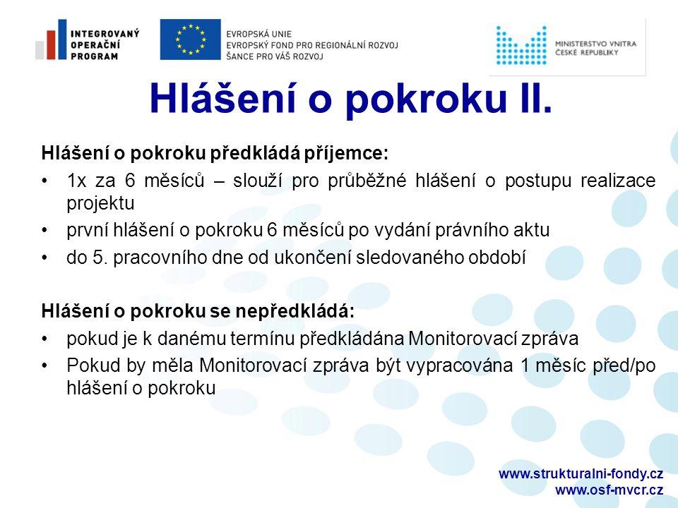 www.strukturalni-fondy.cz www.osf-mvcr.cz Hlášení o pokroku předkládá příjemce: 1x za 6 měsíců – slouží pro průběžné hlášení o postupu realizace projektu první hlášení o pokroku 6 měsíců po vydání právního aktu do 5.
