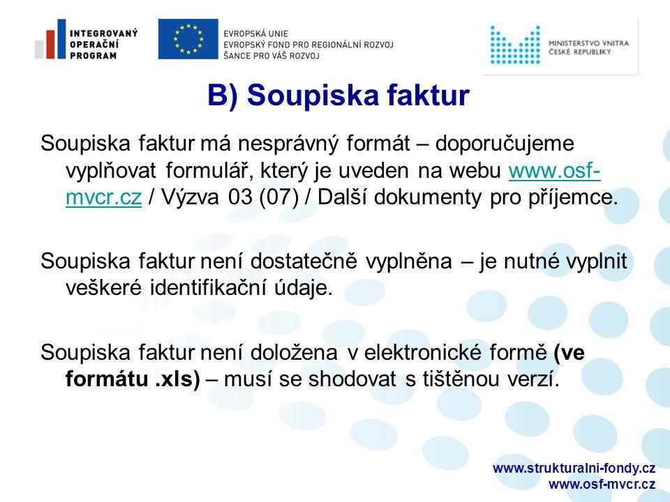 www.strukturalni-fondy.cz www.osf-mvcr.cz B) Soupiska faktur Soupiska faktur má nesprávný formát – doporučujeme vyplňovat formulář, který je uveden na webu www.osf- mvcr.cz / Výzva 03 (07) / Další dokumenty pro příjemce.www.osf- mvcr.cz Soupiska faktur není dostatečně vyplněna – je nutné vyplnit veškeré identifikační údaje.