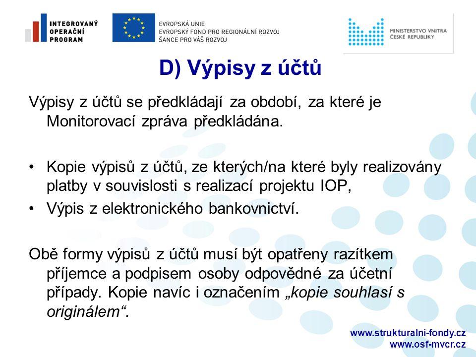 www.strukturalni-fondy.cz www.osf-mvcr.cz D) Výpisy z účtů Výpisy z účtů se předkládají za období, za které je Monitorovací zpráva předkládána.