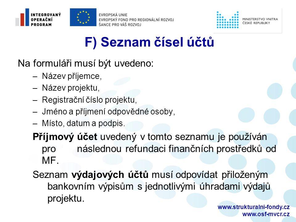 www.strukturalni-fondy.cz www.osf-mvcr.cz F) Seznam čísel účtů Na formuláři musí být uvedeno: –Název příjemce, –Název projektu, –Registrační číslo projektu, –Jméno a příjmení odpovědné osoby, –Místo, datum a podpis.