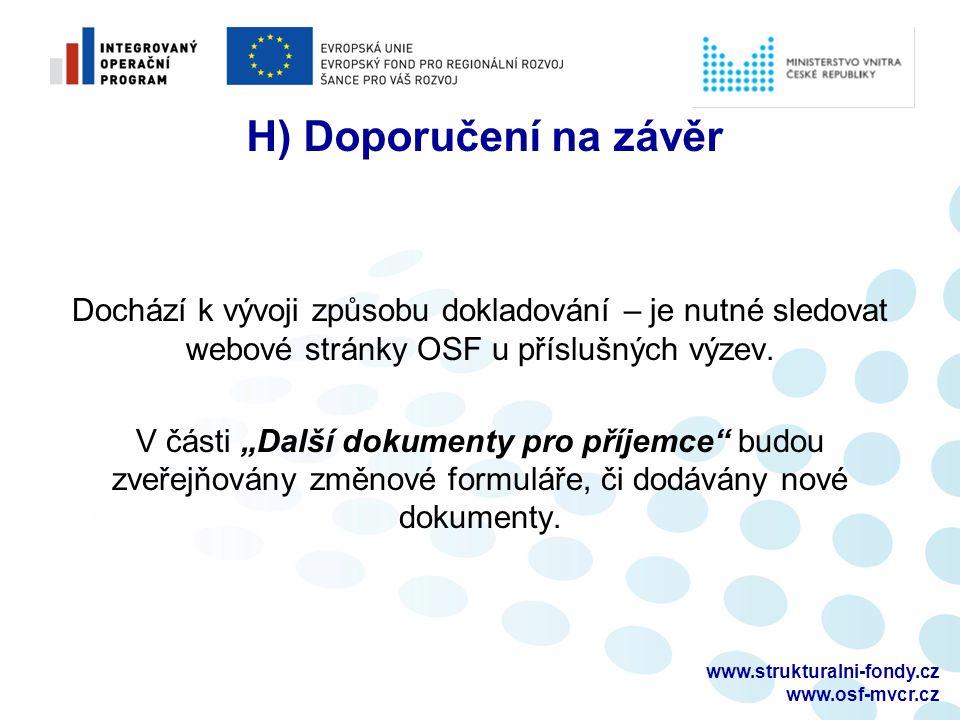 www.strukturalni-fondy.cz www.osf-mvcr.cz H) Doporučení na závěr Dochází k vývoji způsobu dokladování – je nutné sledovat webové stránky OSF u příslušných výzev.