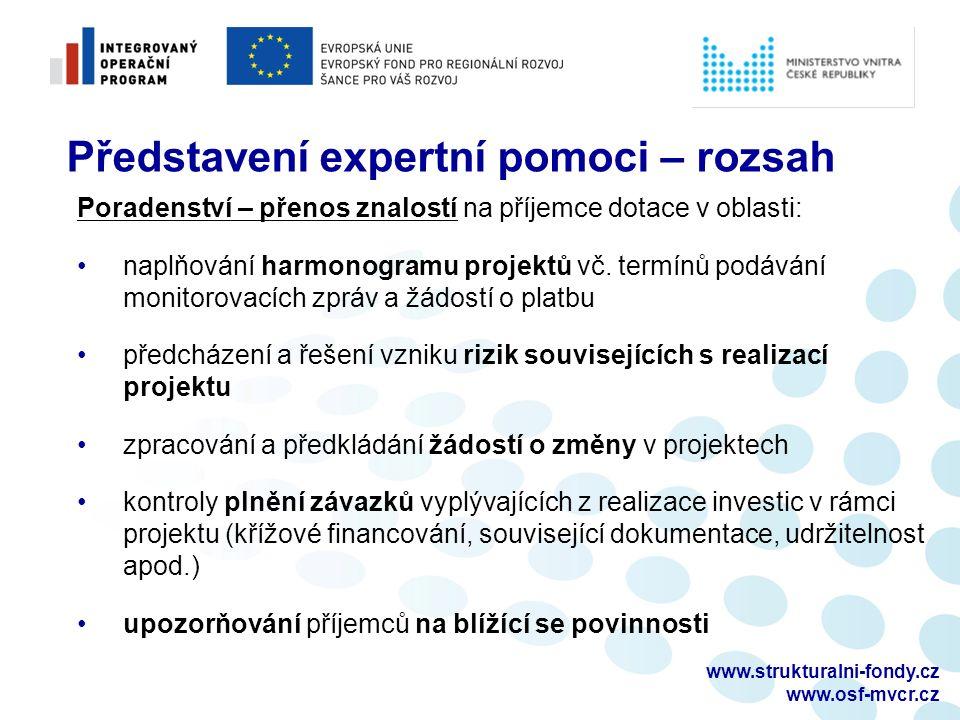 www.strukturalni-fondy.cz www.osf-mvcr.cz Představení expertní pomoci – rozsah Poradenství – přenos znalostí na příjemce dotace v oblasti: naplňování harmonogramu projektů vč.