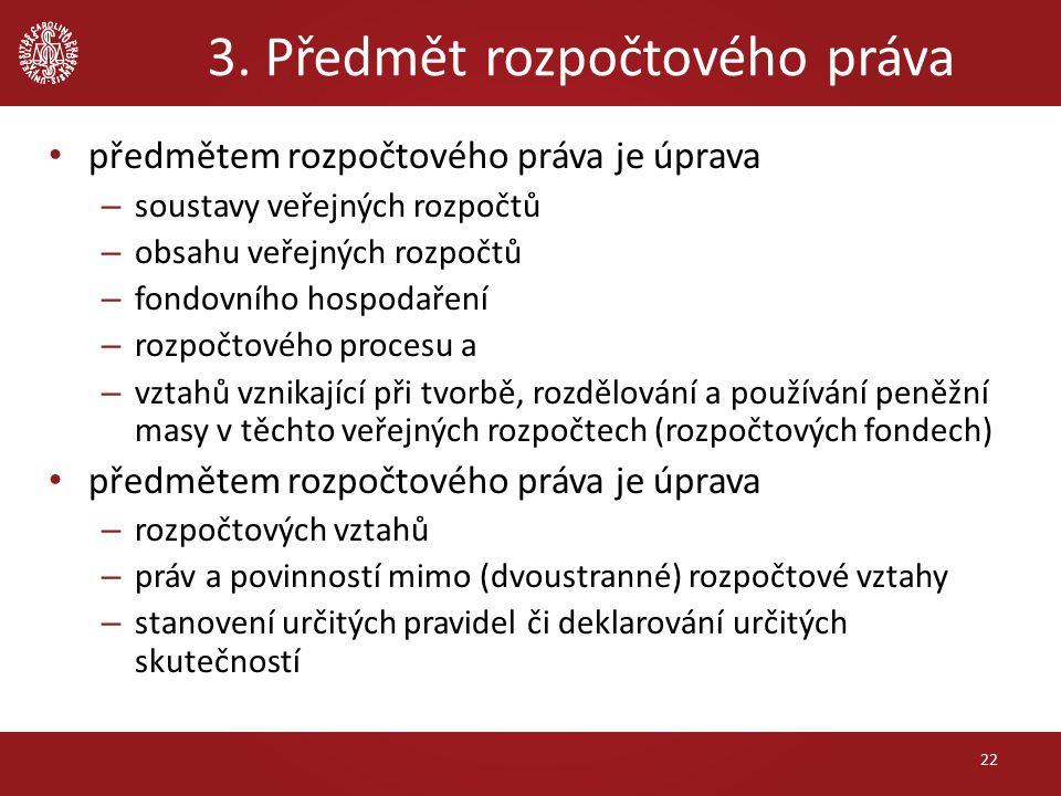 3. Předmět rozpočtového práva předmětem rozpočtového práva je úprava – soustavy veřejných rozpočtů – obsahu veřejných rozpočtů – fondovního hospodařen