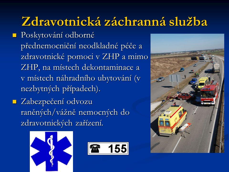 Zdravotnická záchranná služba Poskytování odborné přednemocniční neodkladné péče a zdravotnické pomoci v ZHP a mimo ZHP, na místech dekontaminace a v místech náhradního ubytování (v nezbytných případech).