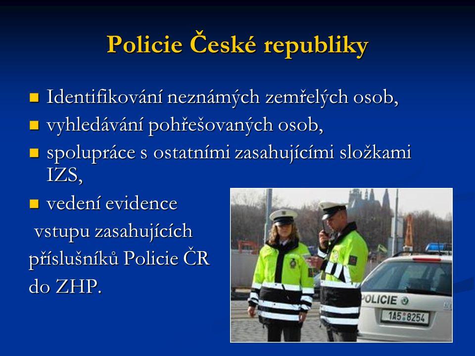 Policie České republiky Identifikování neznámých zemřelých osob, Identifikování neznámých zemřelých osob, vyhledávání pohřešovaných osob, vyhledávání pohřešovaných osob, spolupráce s ostatními zasahujícími složkami IZS, spolupráce s ostatními zasahujícími složkami IZS, vedení evidence vedení evidence vstupu zasahujících vstupu zasahujících příslušníků Policie ČR do ZHP.