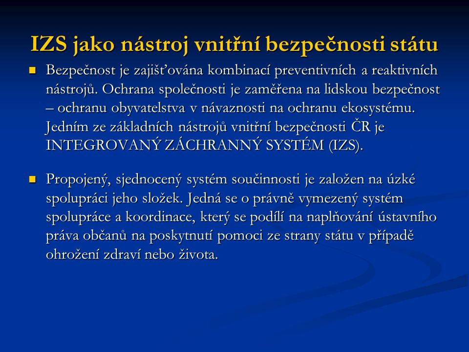 IZS jako nástroj vnitřní bezpečnosti státu Bezpečnost je zajišťována kombinací preventivních a reaktivních nástrojů.