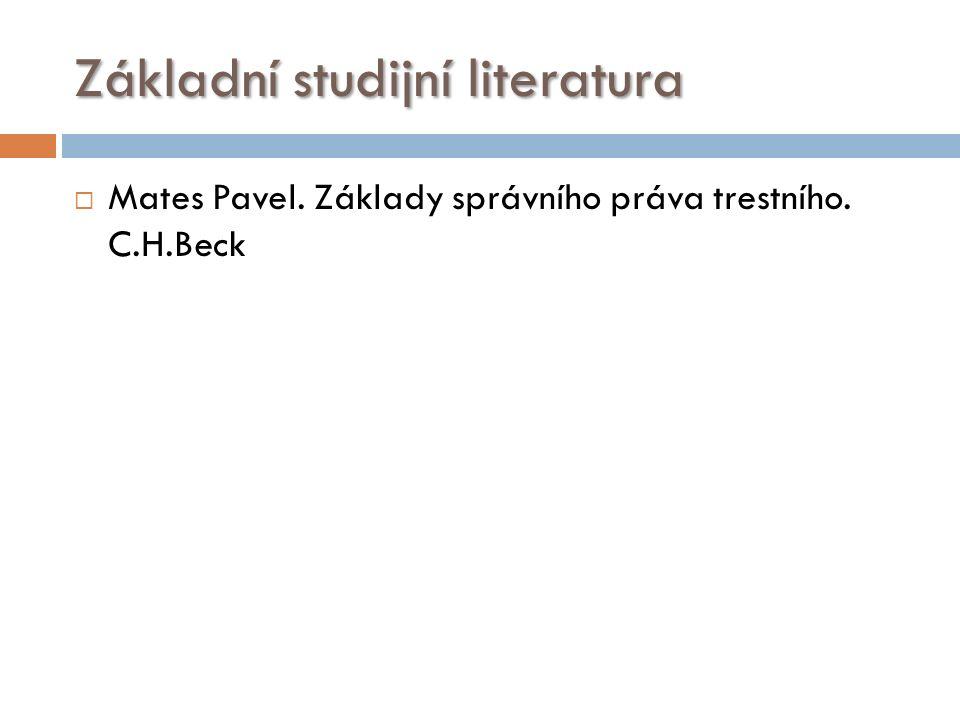 Základní studijní literatura  Mates Pavel. Základy správního práva trestního. C.H.Beck