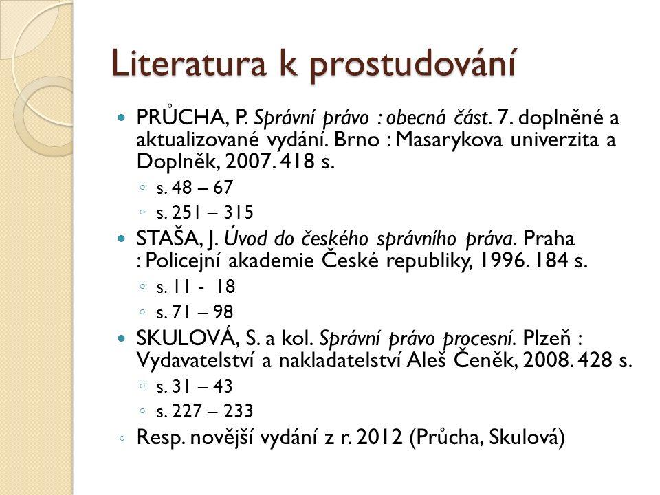 Literatura k prostudování PRŮCHA, P. Správní právo : obecná část.