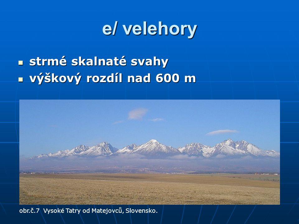 e/ velehory strmé skalnaté svahy strmé skalnaté svahy výškový rozdíl nad 600 m výškový rozdíl nad 600 m obr.č.7 Vysoké Tatry od Matejovců, Slovensko.
