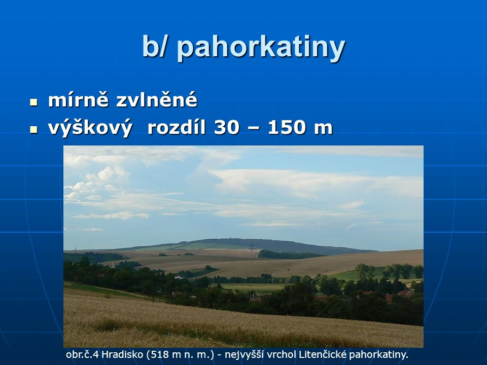 b/ pahorkatiny mírně zvlněné mírně zvlněné výškový rozdíl 30 – 150 m výškový rozdíl 30 – 150 m obr.č.4 Hradisko (518 m n.