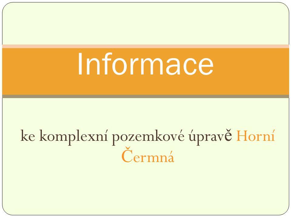 ke komplexní pozemkové úprav ě Horní Č ermná Informace