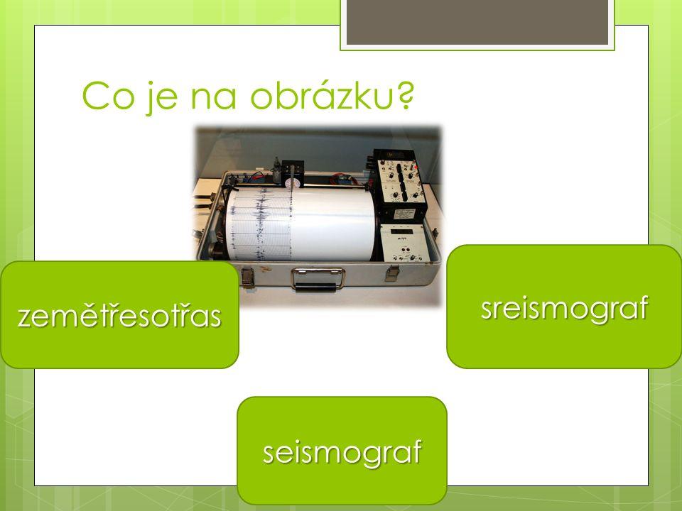 Co je na obrázku? seismograf sreismograf zemětřesotřas