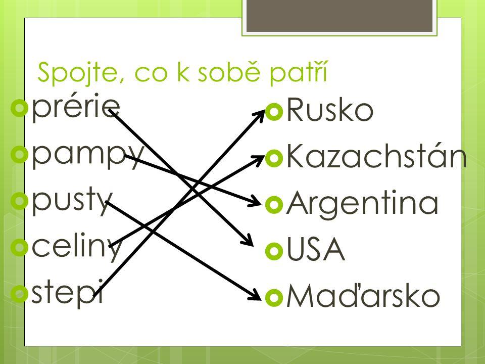 Spojte, co k sobě patří  prérie  pampy  pusty  celiny  stepi  Rusko  Kazachstán  Argentina  USA  Maďarsko
