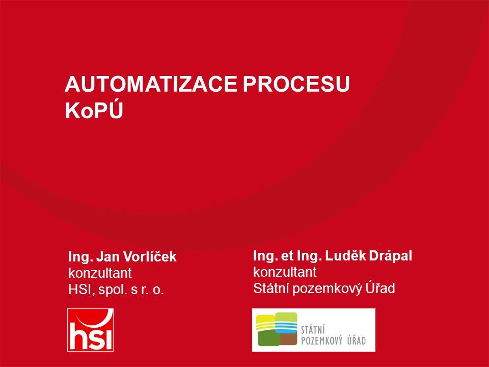 AUTOMATIZACE PROCESU KoPÚ Ing. Jan Vorlíček konzultant HSI, spol.