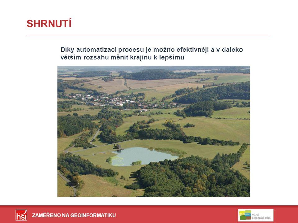 ZAMĚŘENO NA GEOINFORMATIKU SHRNUTÍ Díky automatizaci procesu je možno efektivněji a v daleko větším rozsahu měnit krajinu k lepšímu
