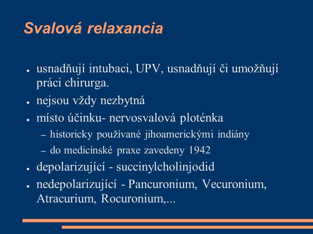Svalová relaxancia ● usnadňují intubaci, UPV, usnadňují či umožňují práci chirurga.