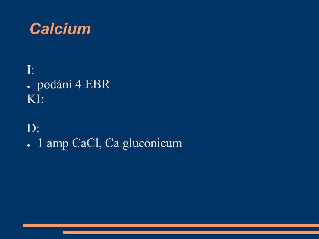 Calcium I: ● podání 4 EBR KI: D: ● 1 amp CaCl, Ca gluconicum
