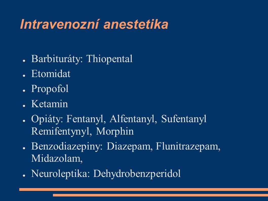 Intravenozní anestetika ● Barbituráty: Thiopental ● Etomidat ● Propofol ● Ketamin ● Opiáty: Fentanyl, Alfentanyl, Sufentanyl Remifentynyl, Morphin ● Benzodiazepiny: Diazepam, Flunitrazepam, Midazolam, ● Neuroleptika: Dehydrobenzperidol