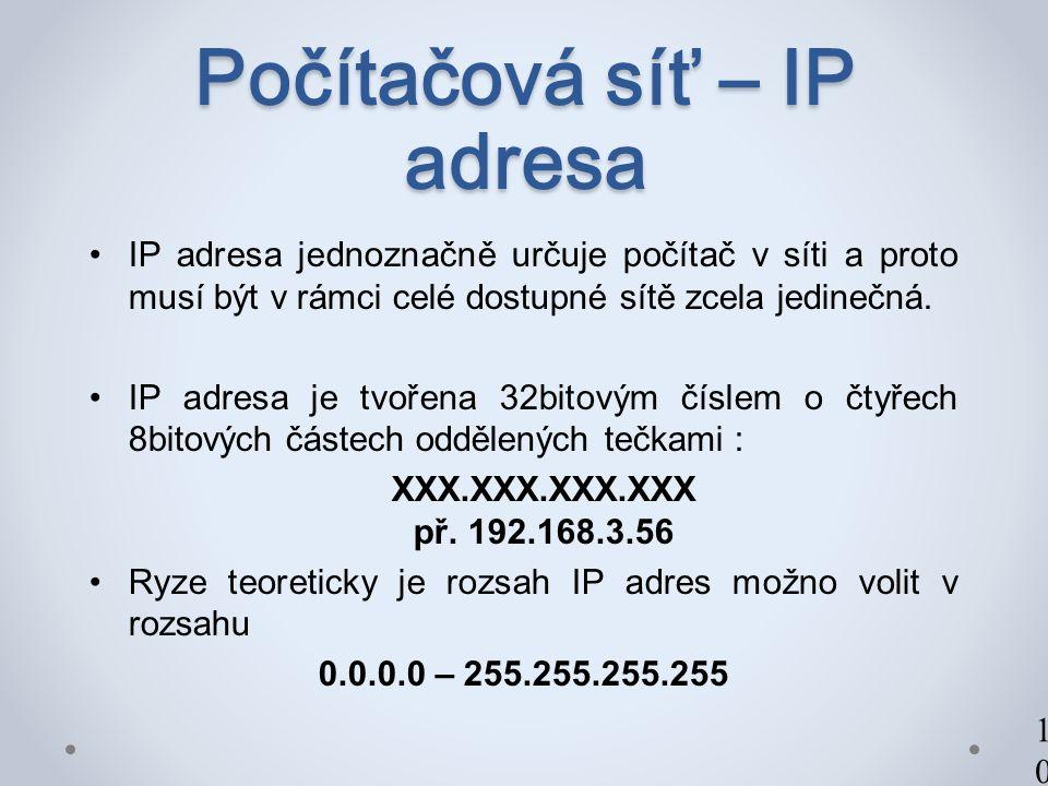 Počítačová síť – IP adresa IP adresa jednoznačně určuje počítač v síti a proto musí být v rámci celé dostupné sítě zcela jedinečná.