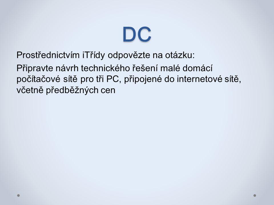 DC Prostřednictvím iTřídy odpovězte na otázku: Připravte návrh technického řešení malé domácí počítačové sítě pro tři PC, připojené do internetové sítě, včetně předběžných cen