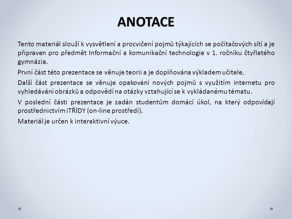 ANOTACE Tento materiál slouží k vysvětlení a procvičení pojmů týkajících se počítačových sítí a je připraven pro předmět Informační a komunikační technologie v 1.