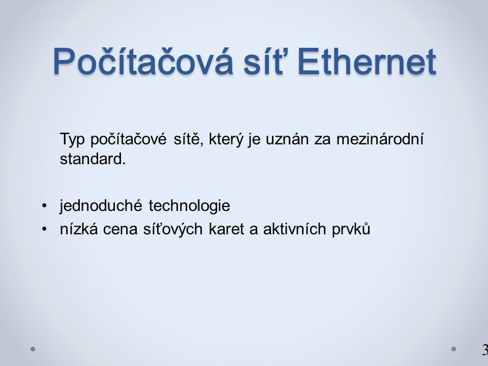 Počítačová síť Ethernet Typ počítačové sítě, který je uznán za mezinárodní standard.