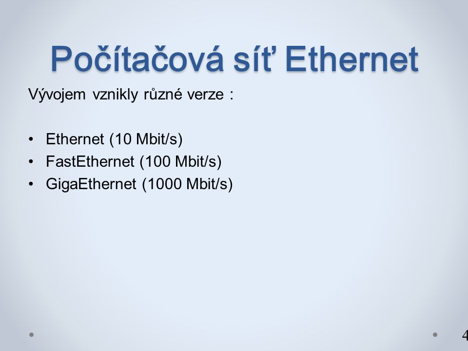 Počítačová síť Ethernet Vývojem vznikly různé verze : Ethernet (10 Mbit/s) FastEthernet (100 Mbit/s) GigaEthernet (1000 Mbit/s) 4