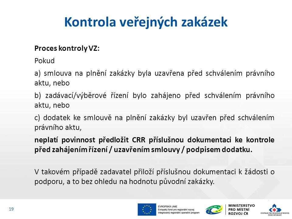 Proces kontroly VZ: Pokud a) smlouva na plnění zakázky byla uzavřena před schválením právního aktu, nebo b) zadávací/výběrové řízení bylo zahájeno před schválením právního aktu, nebo c) dodatek ke smlouvě na plnění zakázky byl uzavřen před schválením právního aktu, neplatí povinnost předložit CRR příslušnou dokumentaci ke kontrole před zahájením řízení / uzavřením smlouvy / podpisem dodatku.