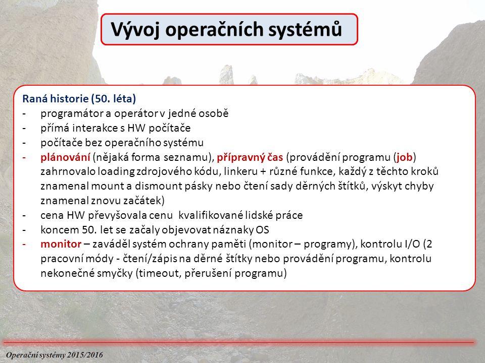 Raná historie (50. léta) -programátor a operátor v jedné osobě -přímá interakce s HW počítače -počítače bez operačního systému -plánování (nějaká form