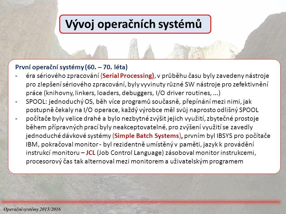 První operační systémy (60. – 70. léta) -éra sériového zpracování (Serial Processing), v průběhu času byly zavedeny nástroje pro zlepšení sériového zp